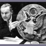 In 1945, a group of Soviet school children presented a US Ambassador with a carved US Seal as a gesture of friendship. It hung in his office for seven years before discovering it contained a listening device.